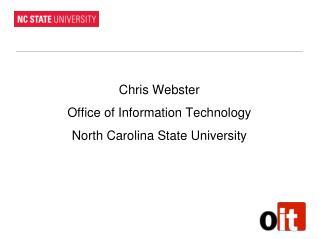 Chris Webster Office of Information Technology North Carolina State University