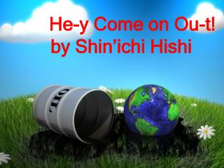 He-y Come on Ou-t! by Shin'ichi Hishi