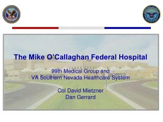 The Mike O'Callaghan Federal Hospital 99th Medical Group and VA Southern Nevada Healthcare System
