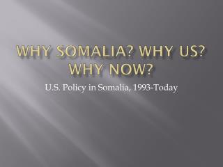 Why Somalia? Why US? Why NOW?