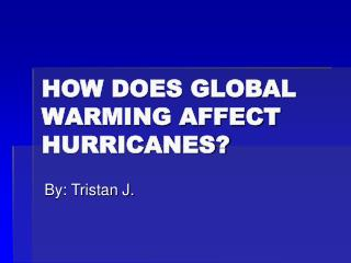 HOW DOES GLOBAL WARMING AFFECT HURRICANES?