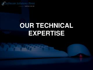 OUR TECHNICAL EXPERTISE