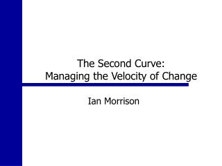 The Second Curve:   Managing the Velocity of Change