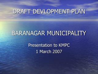 DRAFT DEVLOPMENT PLAN BARANAGAR MUNICIPALITY