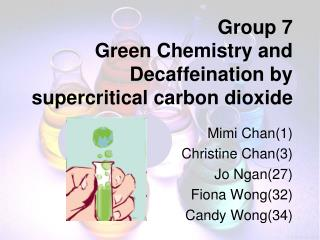 Group 7 Green Chemistry and Decaffeination by supercritical carbon dioxide