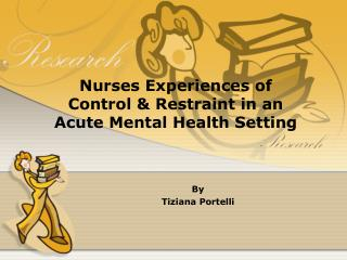 Nurses Experiences of Control & Restraint in an Acute Mental Health Setting