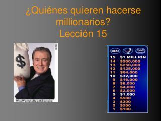 ¿ Qui é nes quieren hacerse millionarios? Lección 15