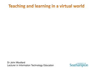 Teaching and learning in a virtual world