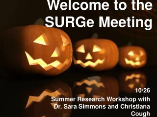 Welcome to the  SURGe  Meeting