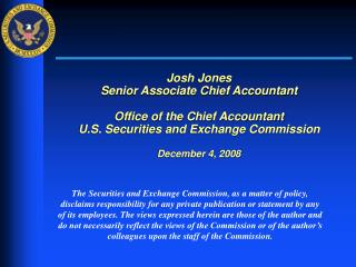 Josh Jones Senior Associate Chief Accountant  Office of the Chief Accountant U.S. Securities and Exchange Commission  De