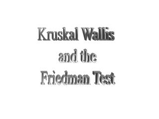 Kruskal Wallis  and the Friedman Test