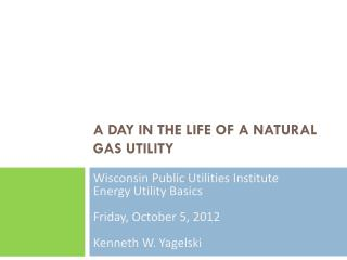 A Day In The Life of a Natural Gas Utility