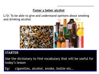 _______________________ Fumar y beber alcohol