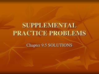 SUPPLEMENTAL PRACTICE PROBLEMS