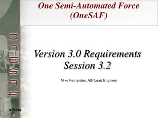 Version 3.0 Requirements Session 3.2 Mike Fernandes, A&I Lead Engineer
