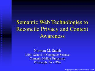 Semantic Web Technologies to Reconcile Privacy and Context Awareness