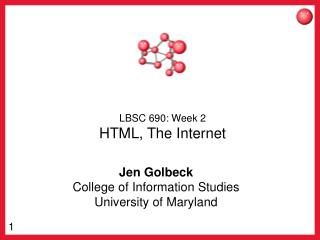 LBSC 690: Week 2 HTML, The Internet