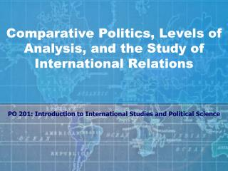 Comparative Politics, Levels of Analysis, and the Study of International Relations