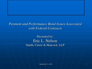 Payment and Performance Bond Issues Associated  with Federal Contracts Presented by: