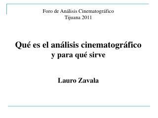 Foro de Análisis Cinematográfico Tijuana 2011 Qué es el análisis cinematográfico y para qué sirve