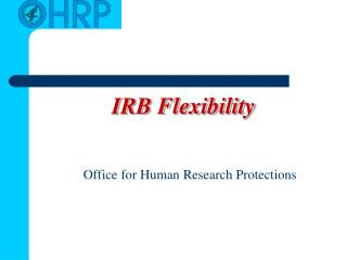 IRB Flexibility Office for Human Research Protections