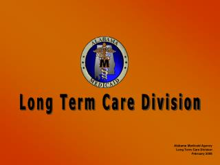 Alabama Medicaid Agency Long Term Care Division February 2008