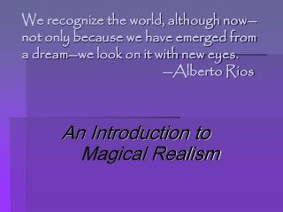 We recognize the world, although now--not only because we have emerged from a dream--we look on it with new eyes.