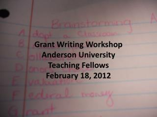 Grant Writing Workshop  Anderson University  Teaching Fellows  February 18, 2012