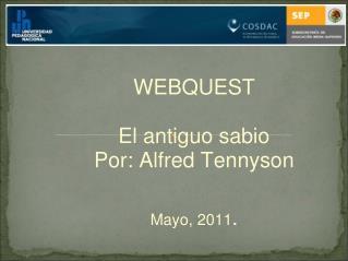 WEBQUEST El antiguo sabio Por: Alfred Tennyson Mayo, 2011 .