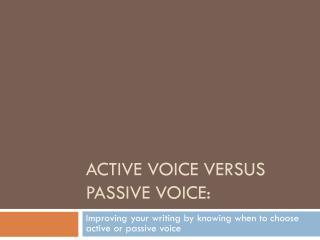 ACTIVE VOICE VERSUS PASSIVE VOICE:
