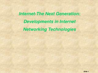 Internet-The Next Generation: Developments in Internet Networking Technologies