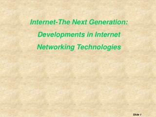 Internet-The Next Generation: Developments in Internet Networking Technologies