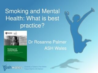 Smoking and Mental Health: What is best practice?