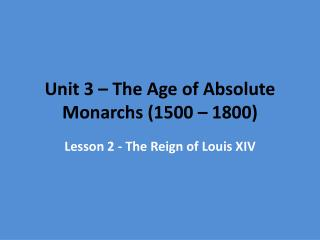 Unit 3 – The Age of Absolute Monarchs (1500 – 1800)