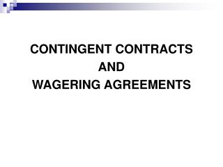 CONTINGENT CONTRACTS AND WAGERING AGREEMENTS