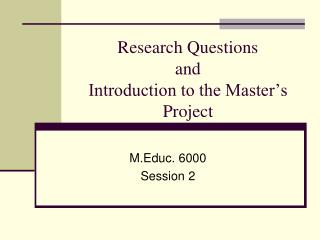 Research Questions  and  Introduction to the Master s Project