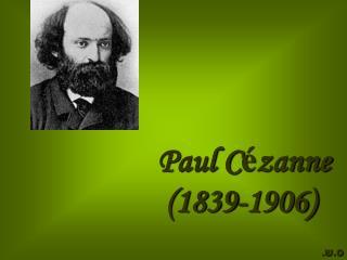 Paul C é zanne (1839-1906)