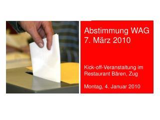 Abstimmung WAG 7. März 2010 Kick-off-Veranstaltung im Restaurant Bären, Zug
