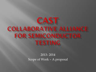 CAST collaborative alliance for semiconductor testing