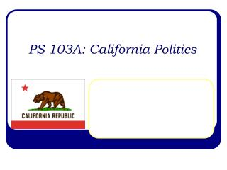 PS 103A: California Politics