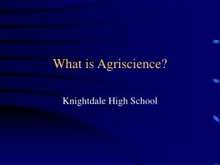 What is Agriscience?