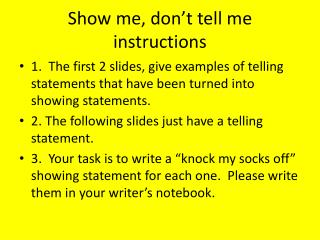 Show me, don't tell me instructions