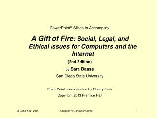 PowerPoint  Slides to Accompany A Gift of Fire: Social, Legal, and Ethical Issues for Computers and the Internet 2nd Edi