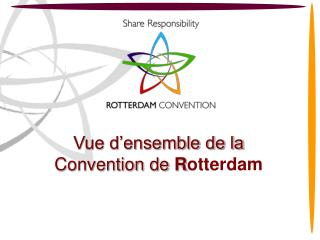 Vue d'ensemble de la Convention de  R otterdam