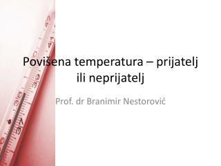 Povišena temperatura – prijatelj ili neprijatelj