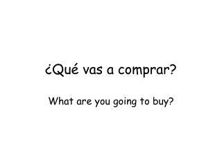 ¿Qué vas a comprar?