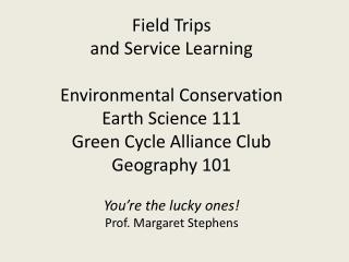 You're  the lucky ones ! Prof. Margaret Stephens