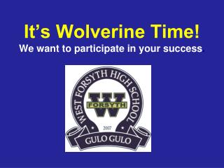 It's Wolverine Time! We want to participate in your success .