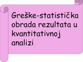 Greške -statisti čka obrada rezultata u kvantitativnoj analizi