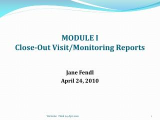 MODULE I Close-Out Visit/Monitoring Reports